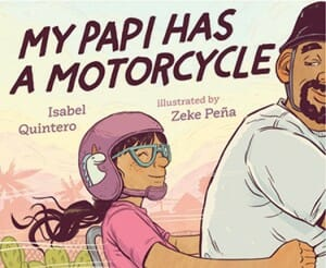Book cover for My Papi Has a Motorcycle, by Isabel Quintero, illustrated by Zeke Peña