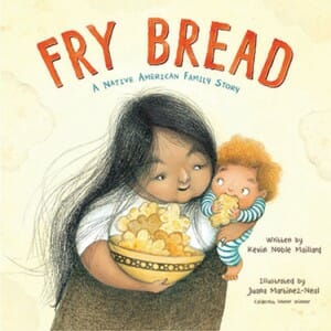 Book cover for Fry Bread: A Native American Family Story, by Kevin Noble Maillard, illustrated by Juana Martinez-Neal